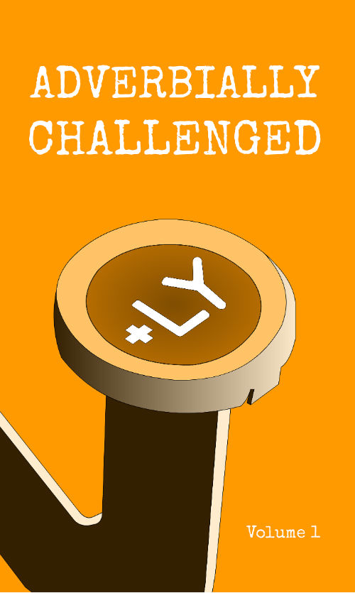 Adverbially Challenged Volume 1 Book Anthology