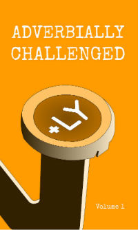 Adverbially Challenged Anthology Volume 1