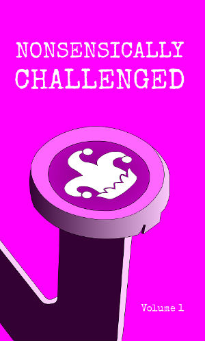 Nonsensically Challenged Volume 1 Flash Fiction Anthology
